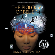 The Biology of Belief: Unleashing the Power of Consciousness, Matter, and Miracles (Unabridged)