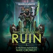 The Twice-Dead King: Ruin: Warhammer 40,000, Book 1 (Unabridged)