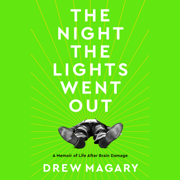The Night the Lights Went Out: A Memoir of Life After Brain Damage (Unabridged)