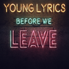 Before We Leave - Young Lyrics