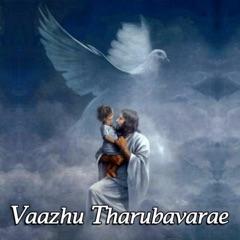 Vaazhu Tharubavarae
