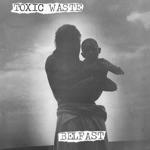 Toxic Waste - Belfast / Plastic Bullets