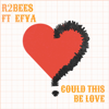 R2Bees - Could This Be Love (feat. Efya) artwork