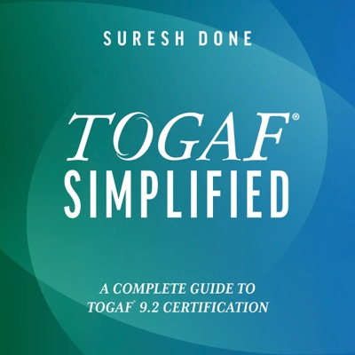 TOGAF®? Simplified: A Complete Guide to TOGAF®? 9.2 Certification (Unabridged)