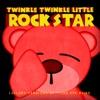 Twinkle Twinkle Little Rock Star - Never Let You Go