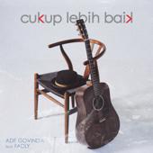 Cukup Lebih Baik (feat. Fadly) - Ade Govinda