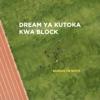 Dream Ya Kutoka Kwa Block - Single