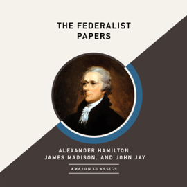 The Federalist Papers (AmazonClassics Edition) (Unabridged) audiobook