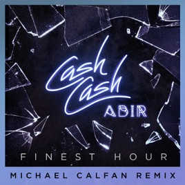 Cash Cash – Finest Hour (feat. Abir) [Michael Calfan Remix] – Single [iTunes Plus M4A] | iplusall.4fullz.com