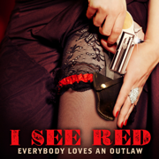 I See Red - Everybody Loves an Outlaw