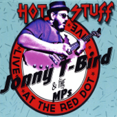 Hot Stuff (Live At The Red Dot)-Jonny T-Bird & the Mps