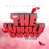 The Whole Show - Kofi Kinaata