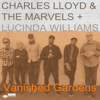 Vanished Gardens - Charles Lloyd & The Marvels & Lucinda Williams