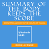 Book Avenue - Summary of The Body Keeps the Score: Brain, Mind, and Body in the Healing of Trauma (Unabridged)  artwork