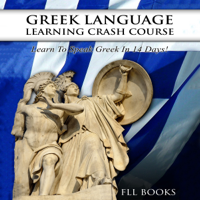 FLL Books - Greek Language Learning Crash Course: Learn to Speak Greek in 14 Days! (Unabridged) artwork