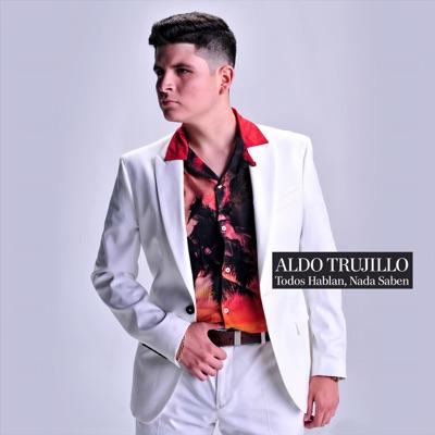 Todos Hablan, Nada Saben - Aldo Trujillo