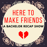 Podcast cover art for Here To Make Friends - A Bachelor Recap Show