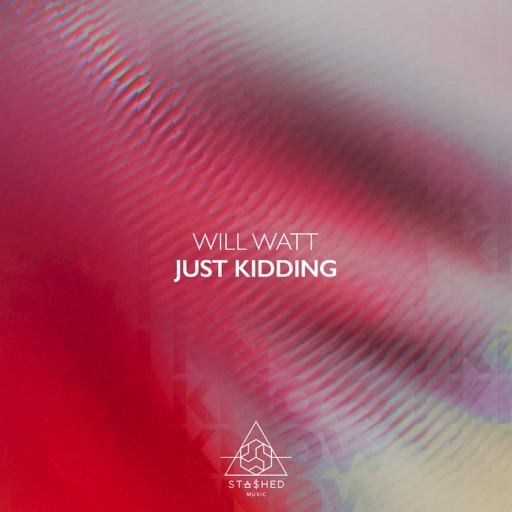 Just Kidding - Single by Will Watt