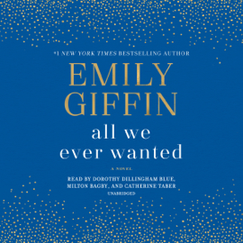 All We Ever Wanted: A Novel (Unabridged) audiobook