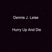Dennis J. Leise - Hurry up and Die