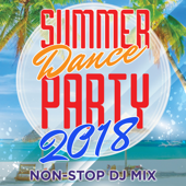 Summer Dance Party 2018 (Non-Stop DJ Mix For Fitness, Exercise, Running, Cycling & Treadmill) [130-134 BPM]