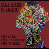 Balsam Range - The Girl Who Invented the Wheel