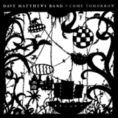 Come Tomorrow-Dave Matthews Band