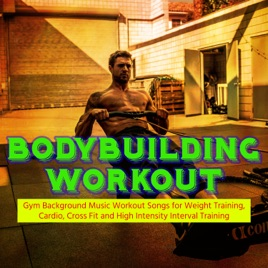 Bodybuilding Workout – Gym Background Music Workout Songs for Weight  Training, Cardio, Cross Fit and High Intensity Interval Training by  Workouts on