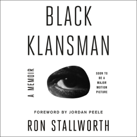 Black Klansman: Race, Hate, and the Undercover Investigations of a Lifetime (Unabridged) audiobook