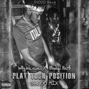 Willy Weave & Blaze Bar$ - Play Your Position (Shooo Mix)
