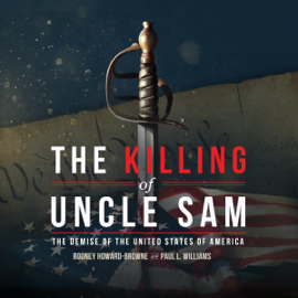 The Killing of Uncle Sam: The Demise of the United States of America (Unabridged) audiobook