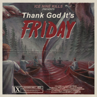 ICE NINE KILLS - Thank God It's Friday - Single artwork
