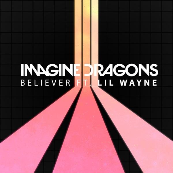 Believer (feat. Lil Wayne) - Single - Imagine Dragons