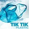 Tik Tik Plastic Single