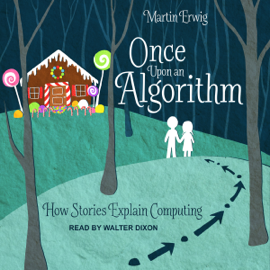 Once Upon an Algorithm: How Stories Explain Computing (Unabridged) audiobook