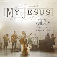 My Jesus (Live In Nashville) - EP - Anne Wilson Cover Art