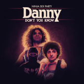 Danny Don't You Know-Ninja Sex Party