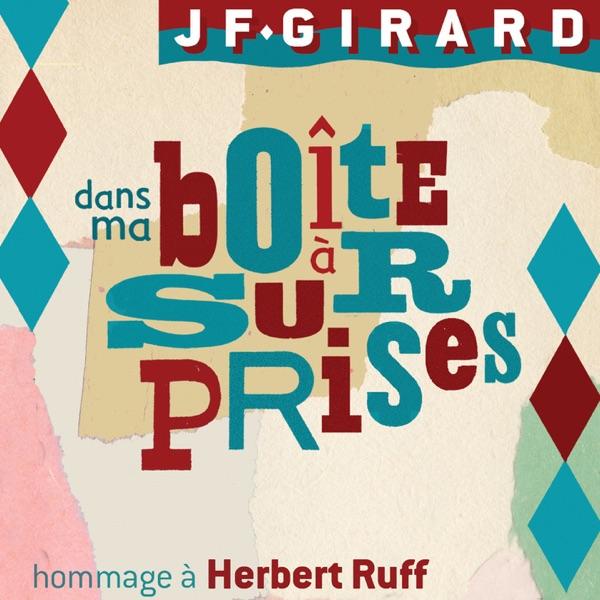 JF Girard– Dans ma boîte à surprises: Hommage à Herbert Ruff