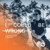 I Could Be Wrong - Single
