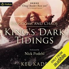 Kingdoms and Chaos: King's Dark Tidings, Book 4 (Unabridged)