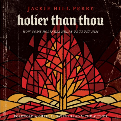 Holier Than Thou: How God's Holiness Helps Us Trust Him (Unabridged)