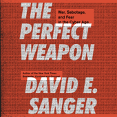 The Perfect Weapon: War, Sabotage, and Fear in the Cyber Age (Unabridged) - David E. Sanger Cover Art