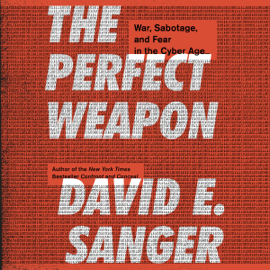 The Perfect Weapon: War, Sabotage, and Fear in the Cyber Age (Unabridged) audiobook