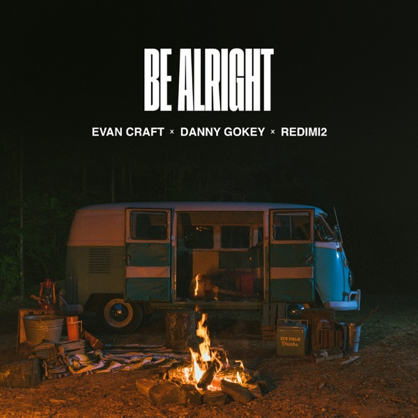 Danny Gokey And Evan Craft - Be Alright (Feat. Danny Gokey)