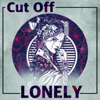 Cut Off - Lonely artwork