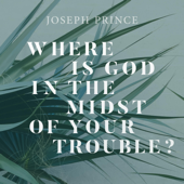 Where Is God in the Midst of Your Trouble?