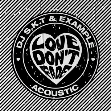 DJ S.K.T & Example – Love Don't Fade (Acoustic) – Single