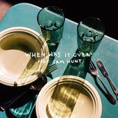when was it over? (feat. Sam Hunt) - Sasha Alex Sloan