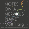 Notes on a Nervous Planet (Unabridged) - Matt Haig