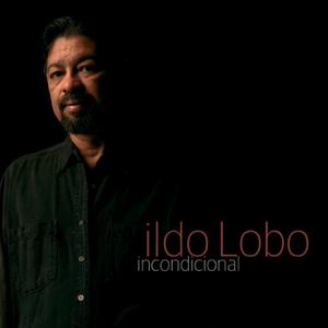 Ildo Lobo - Incondicional